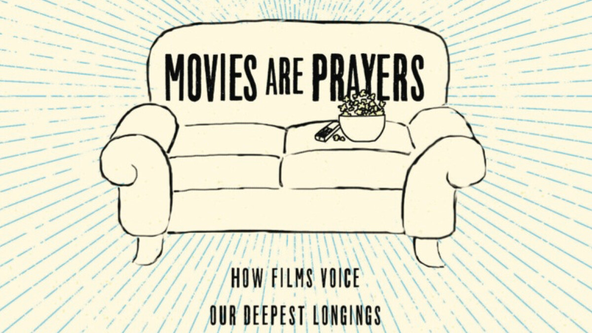 11:00 a.m. Movies Are Prayers: How Films Voice Our Deepest Longings