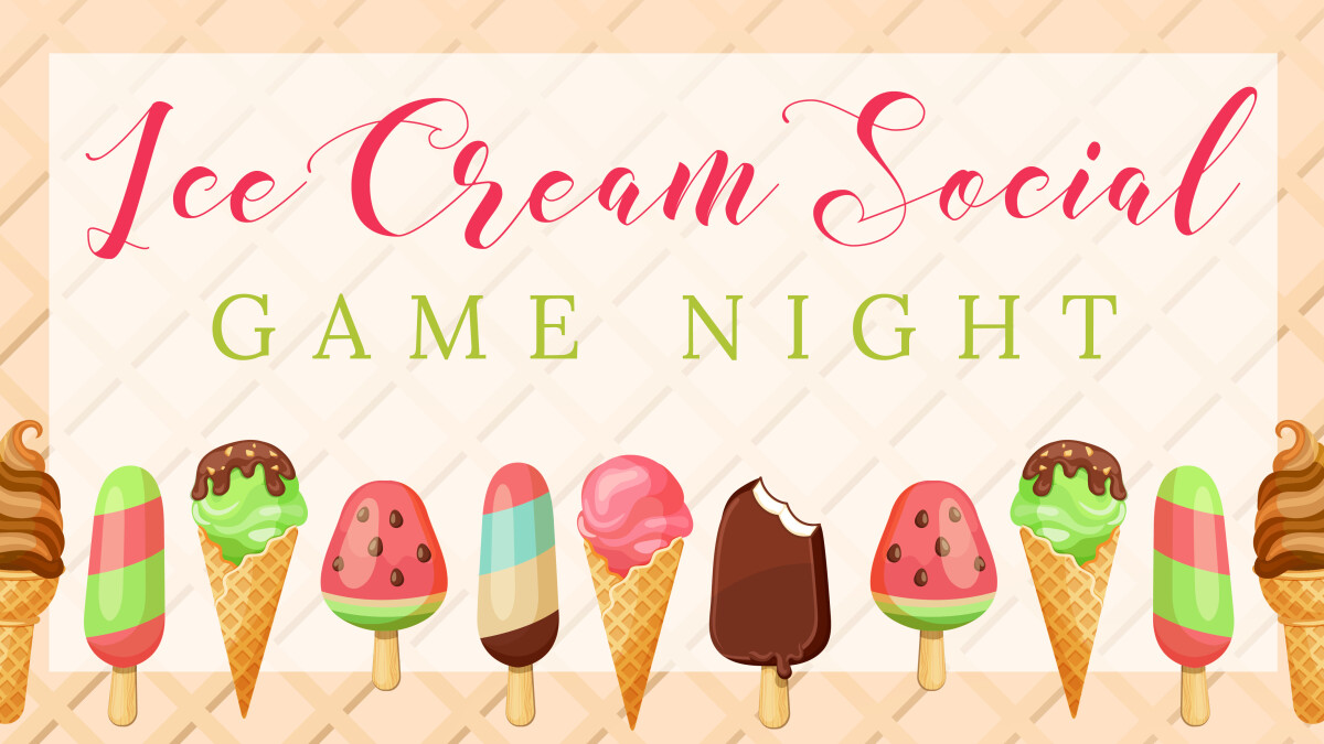 6:00 p.m. Family Game Night and Ice Cream Social