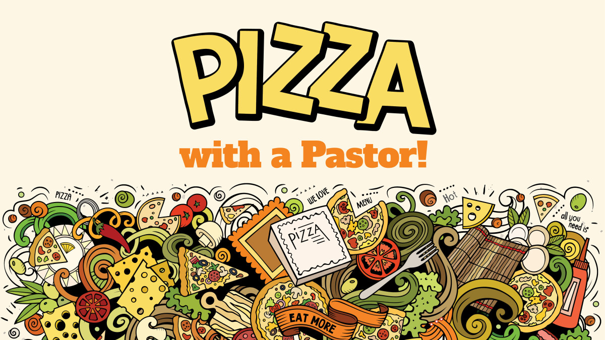 6:00 p.m. Pizza With A Pastor